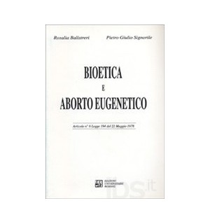 Bioetica e aborto eugenetico. Articolo n. 6 Legge 194 del 22 maggio 1978