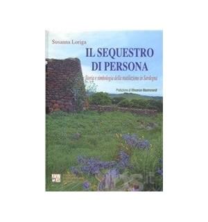 Il sequestro di persona. Storia e simbologia della mutilazione in Sardegna