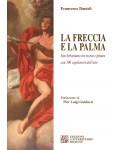 La freccia e la palma. San Sebastiano tra storia e pittura con 100 capolavori dell'arte