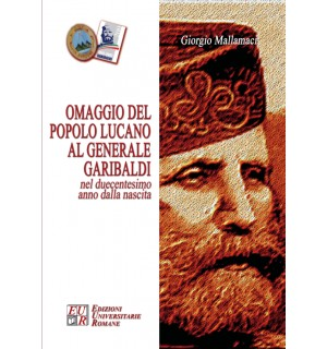 Omaggio del popolo lucano al generale Garibaldi nel duecentesimo anno dalla nascita